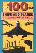 100 Ships and Planes That Shaped World History