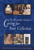 Winterthur Guide to Caring for Your Collection