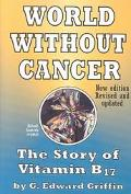 World Without Cancer The Story of Vitamin B17