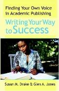 Writing Your Way to Success Finding Your Own Voice in Academic Publishing