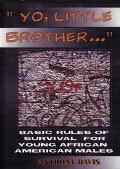 Yo, Little Brother Basic Rules of Survival for Young African American Males