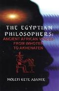 Egyptian Philosophers Ancient African Voices from Imhotep to Akhenaten