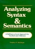 Analyzing Syntax and Semantics A Self-Instructional Approach for Teachers and Clinicians