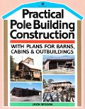 Practical Pole Building Construction With Plans for Barns, Cabins, & Outbuildings
