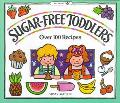 Sugar-Free Toddlers Over 100 Recipes Plus Sugar Ratings for Store-Bought Foods