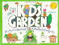 Kids Garden! The Anytime, Anyplace Guide to Sowing & Growing Fun