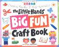 Little Hands Big Fun Craft Book Creative Fun for 2- To 6-Year-Olds