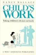 Child's Work: Taking Children's Choices Seriously - Nancy Wallace - Paperback