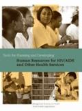 Tools for Planning and Developing Human Resources for HIV/AIDS and Other Health Services
