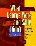 What George Wore and Sally Didn't Surprising Stories from America's Past