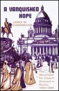 Vanquished Hope The Movement for Church Renewal in Russia, 1905-1906