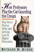 How Professors Play the Cat Guarding the Cream Why We're Paying More and Getting Less in Hig...