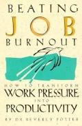 Beating Job Burnout: How to Transform Work Pressure into Productivity