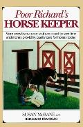 Poor Richard's Horse Keeper More Ways Than a Poor Soul Can Count to Save Time and Money Prov...