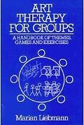 Art Therapy for Groups A Handbook for Themes, Games, and Exercises