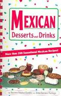 Mexican Desserts and Drinks More Than 200 Sensational Mexican Recipes
