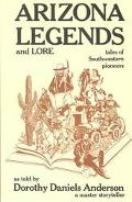 Arizona Legends and Lore Tales of Southwestern Pioneers