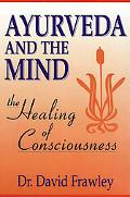 Ayurveda and the Mind The Healing of Consciousness