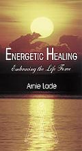 Energetic Healing Embracing the Life Force