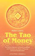 Tao of Money The Spiritual Approach to Money, Occupation, and Possessions As a Means of Pers...