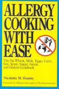 Allergy Cooking With Ease The No Wheat, Milk, Eggs, Corn, Soy, Yeast, Sugar, Grain, and Glut...