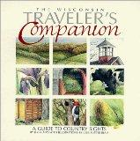 The Wisconsin Traveler's Companion : A Guide to Country Sights (Regional Wit and Wisdom from...