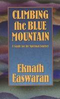 Climbing the Blue Mountain A Guide for the Spiritual Journey