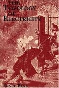 Theology of Electricity On the Encounter and Explanation of Theology and Science in the 17th...