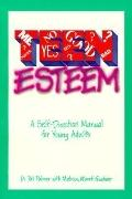 Teen Esteem A Self-Direction Manual for Young Adults