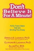 Don't Believe It for a Minute! Forty Toxic Ideas That Are Driving You Crazy