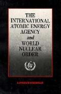 International Atomic Energy Agency and World Nuclear Order