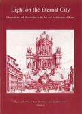 Light on the Eternal City Observations and Discoveries in the Art and Architecture of Rome