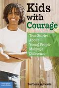 Kids With Courage True Stories About Young People Making a Difference