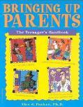 Bringing Up Parents The Teenager's Handbook