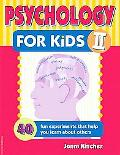Psychology for Kids II 40 Fun Experiments That Help You Learn About Others