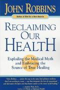 Reclaiming Our Health Exploding the Medical Myth and Embracing the Sources of True Healing