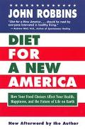 Diet for a New America How Your Food Choices Affect Your Health, Happiness and the Future of...