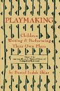 Playmaking Children Writing and Performing Their Own Plays