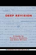Deep Revision A Guide for Teachers, Students, and Other Writers