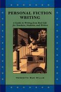 Personal Fiction Writing A Guide to Writing from Real Life for Teachers, Students, and Writers