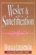 Wesley & Sanctification A Study in the Doctrine of Salvation