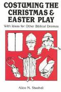 Costuming the Christmas and Easter Play With Ideas for Other Biblical Dramas