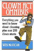 Clown Act Omnibus Everything You Need to Know About Clowning Plus over 200 Clown Stunts