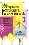 Complete Banner Handbook A Creative Guide for Banner Design and Construction