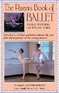 Parent's Book of Ballet: Answers to Critical Questions about the Care and Development of the...