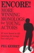 Encore! More Winning Monologs for Young Actors  63 More Honest-To-Life Monologs for Teenage ...