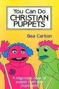 You Can Do Christian Puppets A Beginner's Book of Puppet Craft and Playscripts