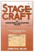 Stagecraft for Christmas and Easter Plays A Method of Simplified Staging for the Church