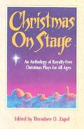 Christmas on Stage An Anthology of Royalty-Free Christmas Plays for All Ages