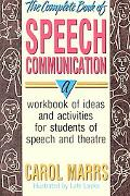 Complete Book of Speech Communication A Workbook of Ideas and Activities for Students of Spe...